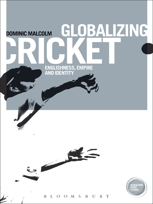 Globalizing Cricket (eBook): Englishness, Empire and Identity